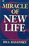 The Miracle of New Life, Bill Basansky, 0892748966