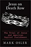 Jesus on Death Row: The Trial of Jesus and American Capital Punishment