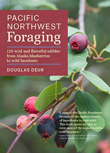 Pacific Northwest Foraging: 120 Wild and Flavorful Edibles from Alaska Blueberries to Wild Hazelnuts (Regional Foraging Series) by Douglas Deur