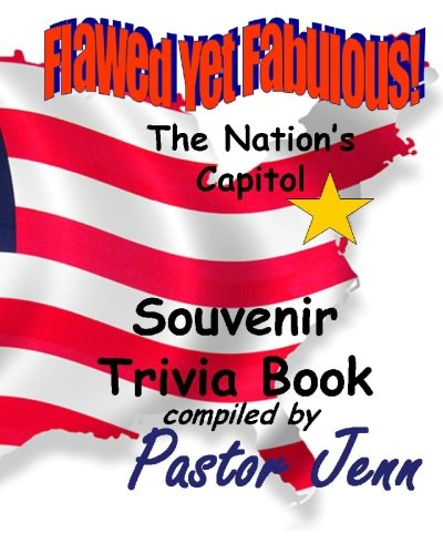 Read Online Flawed Yet Fabulous!: Souvenir Trivia Book -The Nation's Capital PDF