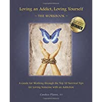 Loving an Addict, Loving Yourself: The Workbook