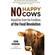 No Happy Cows: Dispatches from the Frontlines of the Food Revolution