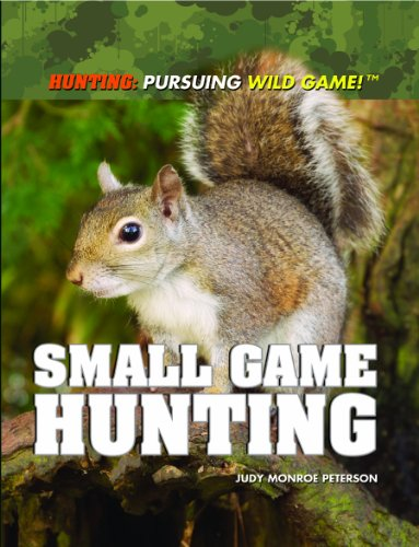 Small Game Hunting (Hunting: Pursuing Wild Game! (Paperback)) PDF
