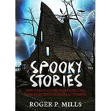 Spooky Stories: Don't Read Alone: Bone Chilling Stories Of True Horror & Turmoil (Bizarre Horror Stories Book 1)