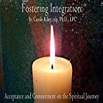 Fostering Integration: Acceptance and Commitment on the Spiritual Journey | Carole Riley