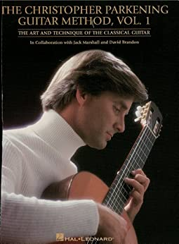 The Christopher Parkening Guitar Method - Volume 1: Guitar Technique by [Parkening, Christopher]