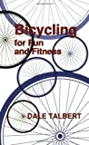 Bicycling for Fun and Fitness, Dale Talbert, 1564743853