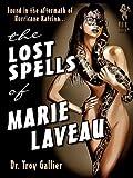 Lost Spells of Marie Laveau: Forbidden Secrets of the New Orleans Voodoo Queen