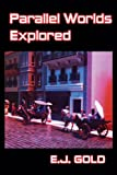 Parallel Worlds Explored, E. J. Gold, 0895561743