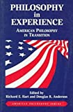 Philosophy in Experience : American Philosophy in Transition, Hart, Richard E. and Anderson, Douglas R., 0823216314