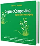 Amazing Organic Composting Secrets Grows You Healthier Plants, Fruits and Vegetables without having to work harder than you really have to: Go Green And Stay Healthy Using Organic Composting Methods