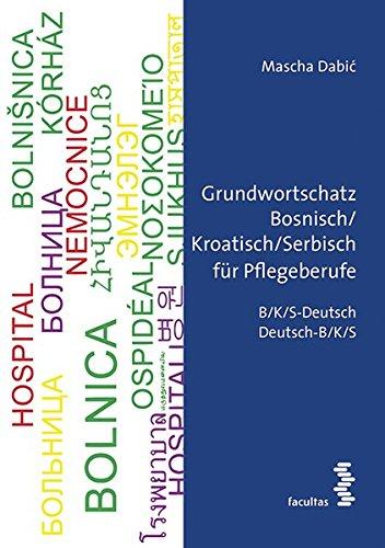 Grundwortschatz Bosnisch/Kroatisch/Serbisch für Pflegeberufe: BKS-Deutsch/Deutsch-BKS