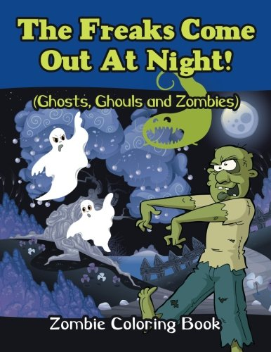 The Freaks Come Out At Night! (Ghosts, Ghouls and Zombies): Zombie Coloring Book PDF
