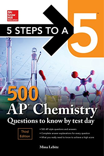 5 Steps to a 5 500 AP Chemistry Questions to Know by Test Day, Third Edition (McGraw Hill Education 5 Steps to a 5)