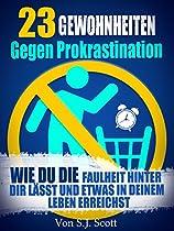 23 GEWOHNHEITEN GEGEN PROKRASTINATION: WIE DU DIE FAULHEIT HINTER DIR LÄSST UND ETWAS IN DEINEM LEBEN ERREICHST (GERMAN EDITION)