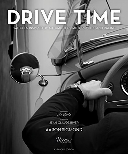 Drive Time: Expanded Edition: Watches Inspired by Automobiles, Motorcycles, and Racing by Rizzoli