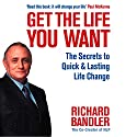 Get the Life You Want: The Secrets to Quick and Lasting Life Change with Neuro-Linguistic Programming Audiobook by Richard Bandler Narrated by Mark Morgann