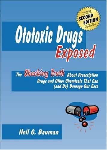 Ototoxic Drugs Exposed: Prescription Drugs and Other Chemicals That Can (and Do) Damage Our Ears by Bauman, Neil G. (2004) Paperback
