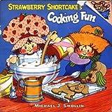 Strawberry Shortcake's Cooking Fun by Michael J. Smollin (1980-04-12)