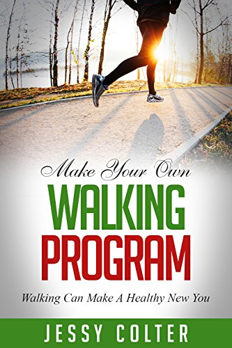 MAKE YOUR OWN WALKING PROGRAM: WALKING CAN MAKE A HEALTHY NEW YOU
