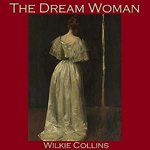 The Dream Woman Hörbuch von Wilkie Collins Gesprochen von: Cathy Dobson