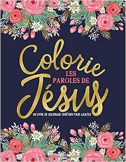 Colorie les paroles de Jésus : Un livre de coloriage chrétien pour adultes: Un livre religieux unique où figurent 45 versets de la Bible à colorier