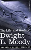 Life and Work of Dwight L. Moody, the Great Evangelist of the XIXth Century, A. W. Williams, 1596050322