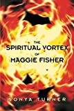 The Spiritual Vortex of Maggie Fisher, Sonya Turner, 1490822518