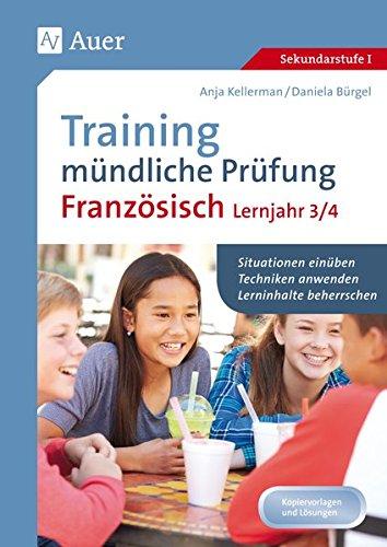 Training mündliche Prüfung Französisch Lj. 3-4: Situationen einüben - Techniken anwenden - Lerninhalte beherrschen (8. bis 10. Klasse)
