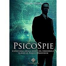Psicospie: Viaggio negli archivi top secret del paranormale in America, Russia e Medioriente (Italian Edition)