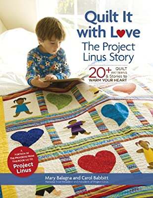 Quilt It With Love The Project Linus Story 20 Quilt Patterns