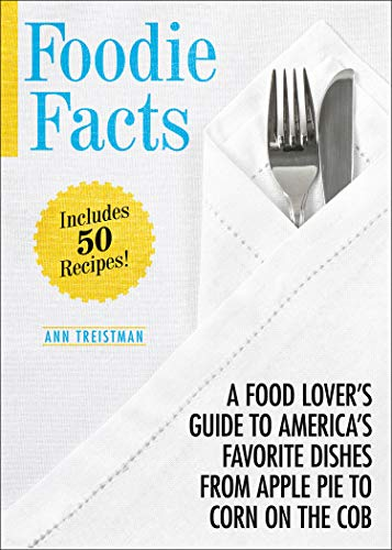 Foodie Facts: A Food Lover's Guide to America's Favorite Dishes from Apple Pie to Corn on the Cob