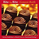 Bite by Bite: 7 Guidelines to Break Free from Emotional Eating | Geneen Roth