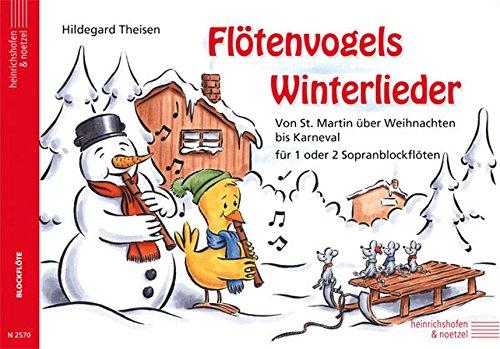Der Flötenvogel. Eine Sopranblockflötenschule für die Jüngsten / Flötenvogels Winterlieder: Von St. Martin über Weihnachten bis Karneval