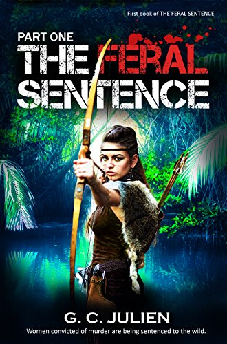 The Feral Sentence: Part 1 (The Feral Sentence Serial) by [Julien, G. C.]