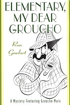 Elementary, My Dear Groucho: A Mystery featuring Groucho Marx (Mysteries Featuring Groucho Marx Book 3) by [Goulart, Ron]