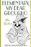 Elementary, My Dear Groucho: A Mystery featuring Groucho Marx (Mysteries Featuring Groucho Marx Book 3)
