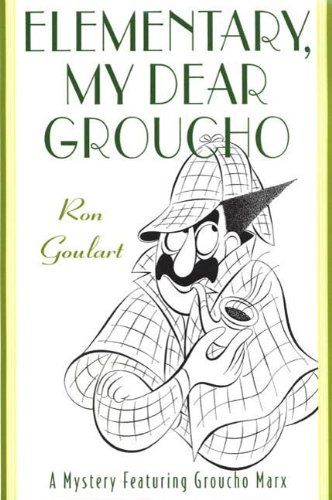 Elementary, My Dear Groucho: A Mystery featuring Groucho Marx (Mysteries Featuring Groucho Marx Book 3)