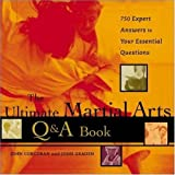 The Ultimate Martial Arts Q;a Book: 750 Expert Answers to Your Essential Questions
