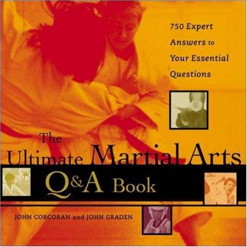 The Ultimate Martial Arts Q&A Book : 750 Expert Answers to Your Essential Questions