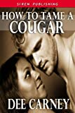 How to Tame a Cougar (Siren Publishing Classic)