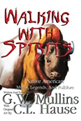 Walking With Spirits Native American Myths, Legends, And Folklore Second Edition (Volume 1) Paperback