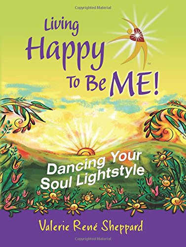 Amazon Living Happy To Be MEDancing Your Soul Lightstyle 9780996355957 Valerie Rene Sheppard Books