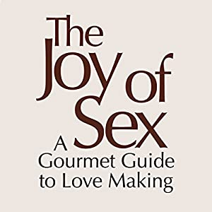 The Joy of Sex [First Edition 1972]: A Gourmet Guide to Love Making Audiobook