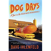 Dog Days: A Year in the Oscar Mayer Wienermobile by Dave Ihlenfeld (2011-07-05)