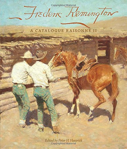 Frederic Remington: A Catalogue Raisonné II (The Charles M. Russell Center Series on Art and Photography of the American West Series)