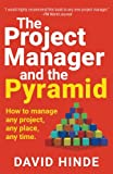 The Project Manager and the Pyramid: How to Manage Any Project, Any Place, Any Time