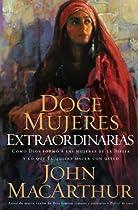 [E.b.o.o.k] Doce mujeres extraordinarias: Cómo Dios formó a las mujeres de la Biblia y lo qué Él quiere hacer con usted (Spanish Edition) P.P.T