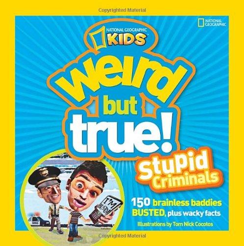 Download Weird but True! Stupid Criminals: 150 Brainless Baddies Busted, Plus Wacky Facts pdf