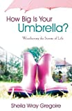img - for How Big Is Your Umbrella?: Weathering the Storms of Life by Sheila Wray Gregoire (2006-05-19) book / textbook / text book
